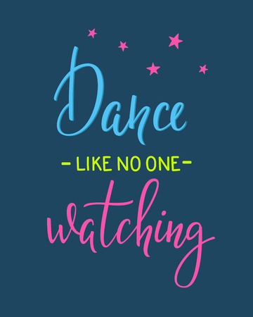 choreography: Dance like no one watching quote lettering. Dance studio calligraphy inspiration graphic design typography element. Hand written calligraphy postcard. Cute simple vector lettering. Hand written sign