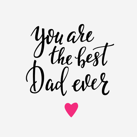 You are the best Dad ever typography. Calligraphy postcard or poster graphic design lettering element. Hand written calligraphy Fathers Day postcard design. Photography overlay. Love Father day sign