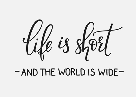 Travel life style inspiration quotes lettering. Motivational quote typography. Calligraphy graphic design sign element. Life is short and the world is wide. Vector Quote journey design letter element.