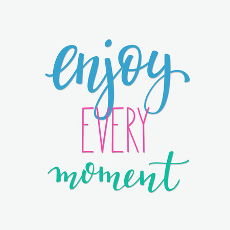 every: Lettering quotes motivation typography for life and happiness. Calligraphy Inspirational quote. Morning motivational quote design. For postcard poster graphic design. Enjoy every moment sign vector.