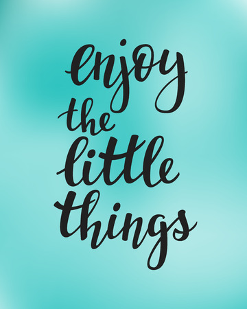 Lettering quotes motivation typography for life and happiness. Calligraphy Inspirational quote. Morning motivational quote design. For postcard poster graphic design. Enjoy the little things vector. Vector Illustration