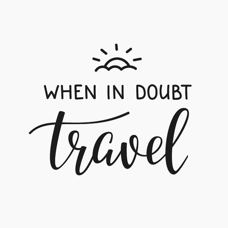 Travel life style inspiration quotes lettering. Motivational quote typography. Calligraphy graphic design sign element. When in doubt Travel. Vector Quote journey design letter element.