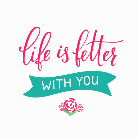 love life: Romantic love lettering. Calligraphy postcard or poster graphic design typography sign element.  valentines day romantic card. Life is better with you. Illustration