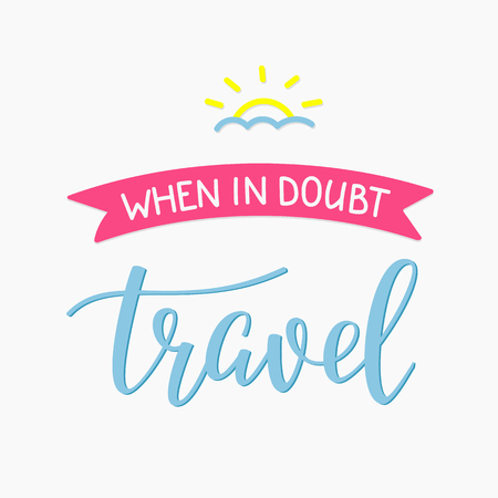 journey: Travel life style inspiration quotes lettering. Motivational typography. Calligraphy graphic design sign element. When in doubt Travel. journey letter postcard.