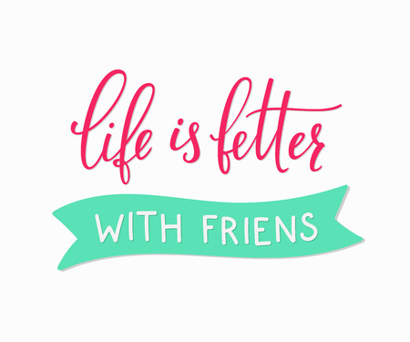 love life: Friendship love lettering. Calligraphy postcard or poster graphic design typography sign element. friend card. Life is better with friends.