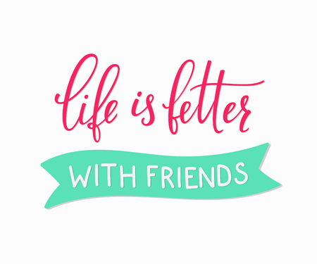 forever: Friendship lettering. Calligraphy postcard or poster graphic design typography sign element. Hand written vector friend card. Life is better with friends. Illustration