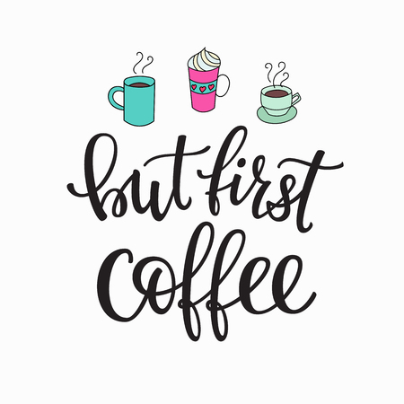 great coffee: Quote coffee cup typography. Calligraphy style quote. Shop promotion motivation. Graphic design lifestyle lettering. Sketch hot drink mug inspiration vector. But first Coffee