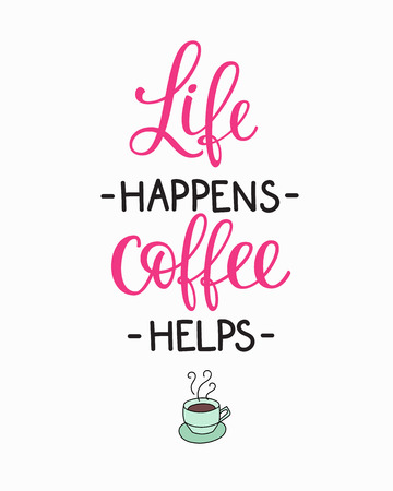 life style: Quote coffee cup typography. Calligraphy style quote. Shop promotion motivation. Graphic design lifestyle lettering. Sketch hot drink mug inspiration vector. Life happens Coffee helps Illustration