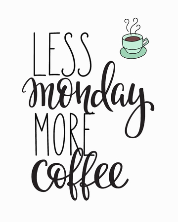 less: Quote coffee cup typography. Calligraphy style quote. Shop promotion motivation. Graphic design lifestyle lettering. Sketch hot drink mug inspiration vector. Less Monday More Coffee Illustration
