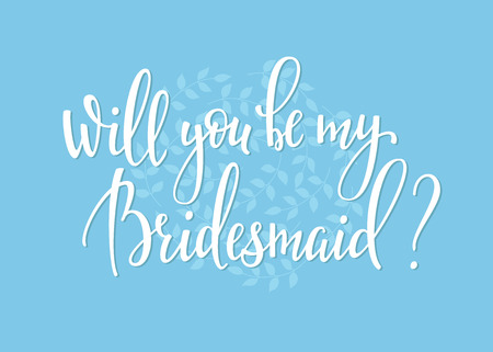 bridesmaid: Romantic Wedding simple lettering decor. Herbal frame. Calligraphy postcard or poster graphic design lettering element. Hand written wedding day romantic postcard decoration. Will you be my bridesmaid