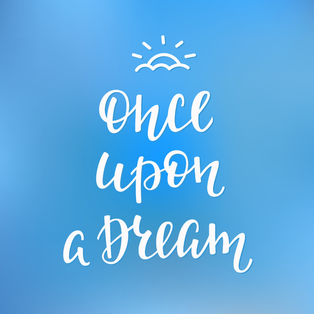 once: Lettering quotes motivation for life and happiness. Calligraphy Inspiration. Fairy tail motivational quote design. For postcard poster graphic design. Once upon a dream. Vacation travel party sign Illustration