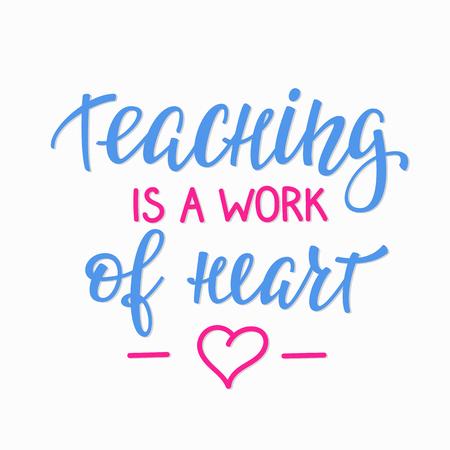 enseñanza: La enseñanza es un trabajo del corazón letras de cotización positiva. postal de la caligrafía o un cartel elemento de diseño gráfico de la tipografía. Postal del vector de la mano escrito. De vuelta a la escuela