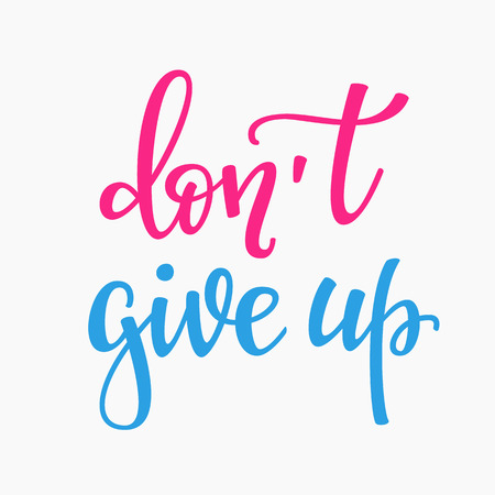 give up: Dont give up quote lettering. Calligraphy inspiration graphic design typography element. Hand written postcard. Cute simple vector sign.