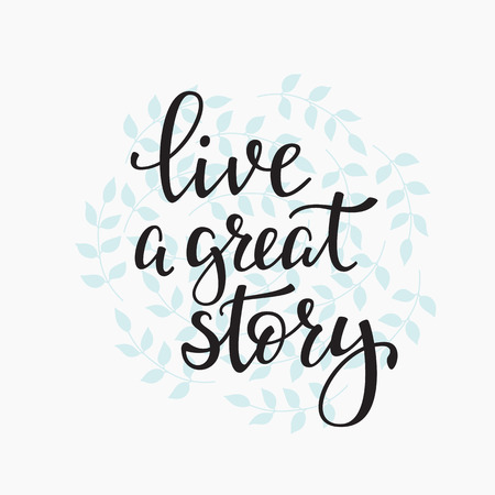 cute graphic: Livea Great Story quote lettering. Calligraphy inspiration graphic design typography element. Hand written postcard. Cute simple vector sign.