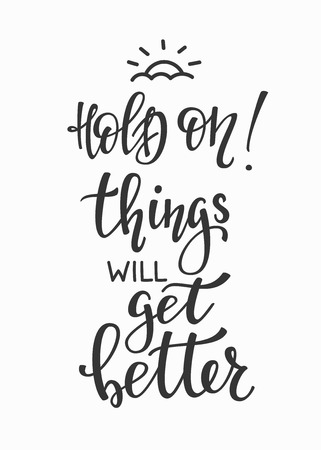 cute graphic: Positive quote lettering. Calligraphy postcard or poster graphic design typography element. Hand written vector simple cute motivational inspirational sign postcard. Hold on Things will get better Illustration
