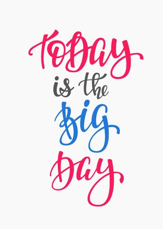 cute graphic: Today is the Big Day quote lettering. Calligraphy inspiration graphic design typography element. Hand written postcard. Cute simple vector sign.