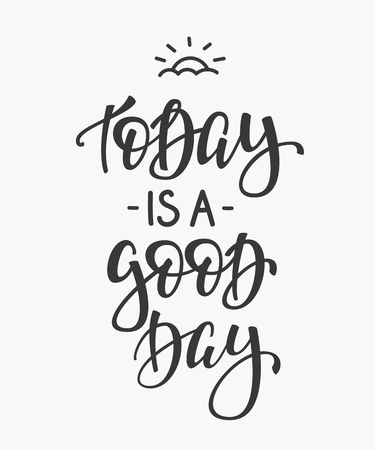 cute graphic: Today is a Good Day quote lettering. Calligraphy inspiration graphic design typography element. Hand written postcard. Cute simple vector sign.