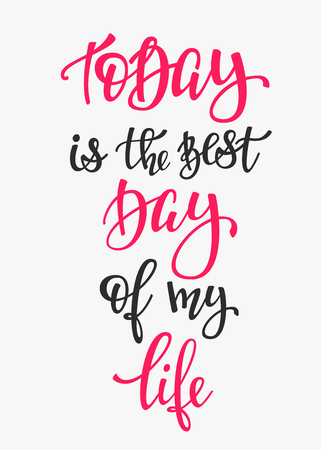 Today Is The Best Day Of My Life Quote Lettering Calligraphy
