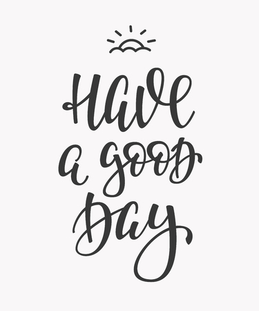 have: Have a Good Day quote lettering. Calligraphy inspiration graphic design typography element. Hand written postcard. Cute simple vector sign.