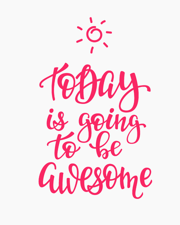 be: Today is Going to be Awesome quote lettering. Calligraphy inspiration graphic design typography element. Hand written postcard. Cute simple vector sign. Illustration