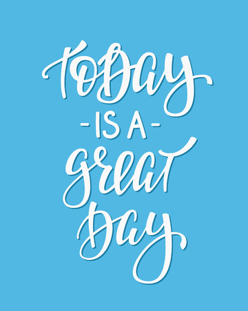 Today is a Great Day quote lettering. Calligraphy inspiration graphic design typography element. Hand written postcard. Cute simple vector sign.