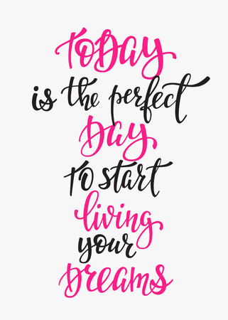 Today is the Perfect Day to Start Living your Dreams quote lettering. Calligraphy inspiration graphic design typography element. Hand written postcard. Cute simple vector sign. Illustration
