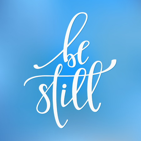be: Be still quote lettering. Calligraphy inspiration graphic design typography element. Hand written postcard. Cute simple vector sign.