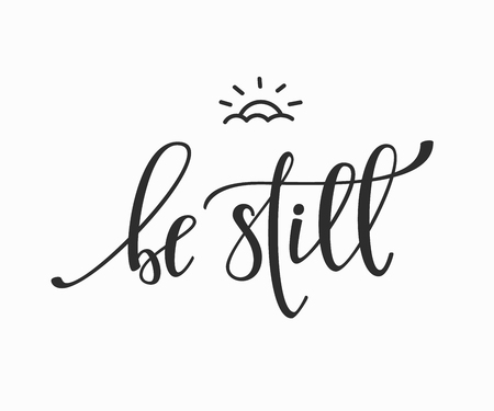 Be still quote lettering. Calligraphy inspiration graphic design typography element. Hand written postcard. Cute simple vector sign.
