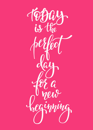 beginning: Today Perfect Day for a New Beginning quote lettering. Calligraphy inspiration graphic design typography element. Hand written postcard. Cute simple vector sign.