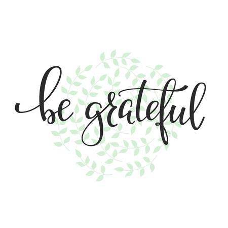 grateful: Be grateful quote lettering. Calligraphy inspiration graphic design typography element. Hand written postcard. Cute simple vector sign.