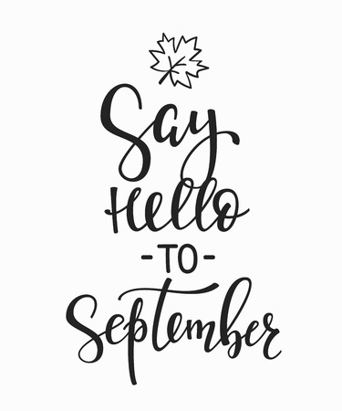 say: Season life style inspiration quotes lettering. Motivational typography. Calligraphy graphic design element. Say Hello to September