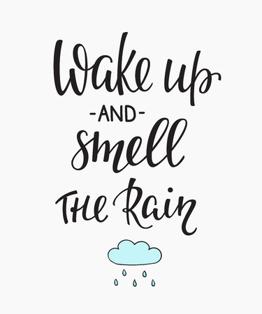 wake up: Season life style inspiration quotes lettering. Motivational typography. Calligraphy graphic design element. Wake up and Smell the rain Illustration