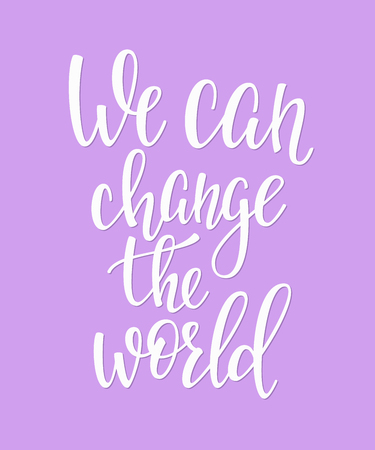 cute graphic: We can change the world quote lettering. Calligraphy inspiration graphic design typography element. Hand written calligraphy style postcard. Cute simple vector. Hand written sign Decoration Illustration