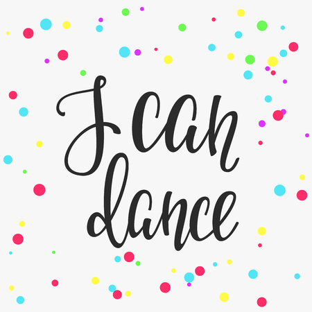 cute graphic: I can Dance quote lettering. Dance studio calligraphy inspiration graphic design typography element. Hand written calligraphy postcard. Cute simple vector lettering. Hand written Party sign