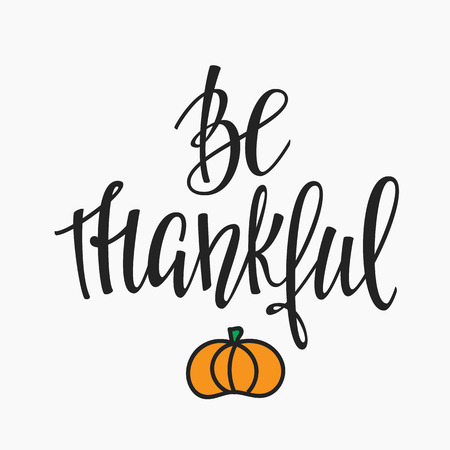 thankful: Be Thankful Thanksgiving day simple lettering. Calligraphy postcard or poster graphic design lettering element. Hand written style postcard design. Photography overlay sign detail.