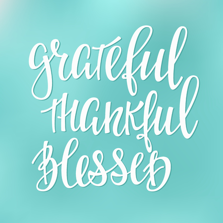 grateful: Grateful Thankful Blessed Thanksgiving day simple lettering. Calligraphy postcard or poster graphic design lettering element. Hand written style postcard design. Photography overlay sign detail.
