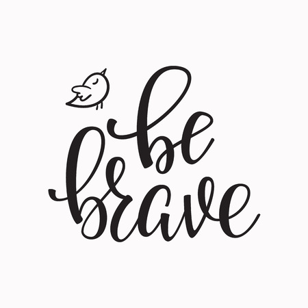 be: Be Brave quote lettering. Calligraphy inspiration graphic design typography element. Hand written postcard.