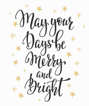 Weihnachten glückliches neues Jahr einfache Beschriftung. Kalligraphie Postkarte oder Poster Grafik-Design-Element. Handgeschriebene Postkarte. Foto-Overlay. Mögen Ihre Tage fröhlich und hell sein
