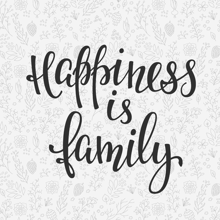 Happiness is family quote lettering. Calligraphy inspiration graphic design typography element. Hand written postcard. Cute simple sign.