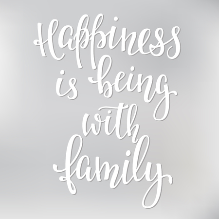 Happiness is being with family quote lettering. Calligraphy inspiration graphic design typography element. Hand written postcard.