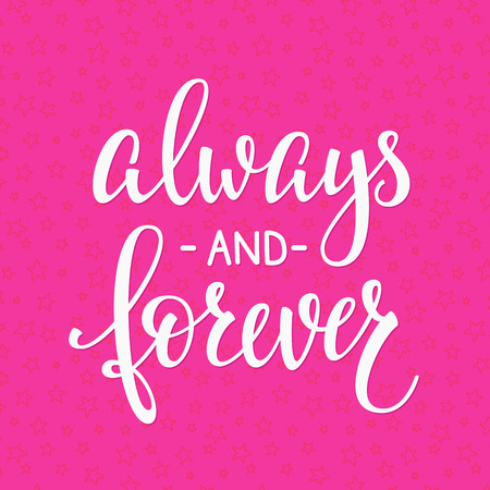 Romantic lettering. Calligraphy postcard or poster graphic design typography element. style valentines day sign. Always and forever