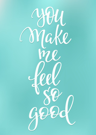 feel good: Romantic lettering. Calligraphy postcard or poster graphic design typography element. written style valentines day sign. You make me feel so good