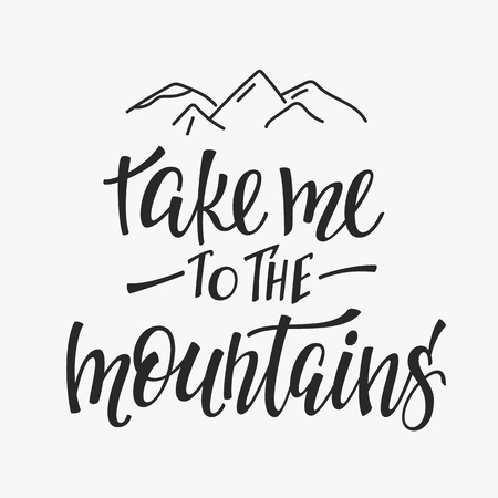 love life: Travel life style Romantic love trip inspiration quotes lettering. Motivational typography. Calligraphy graphic design element. Take me to the mountains
