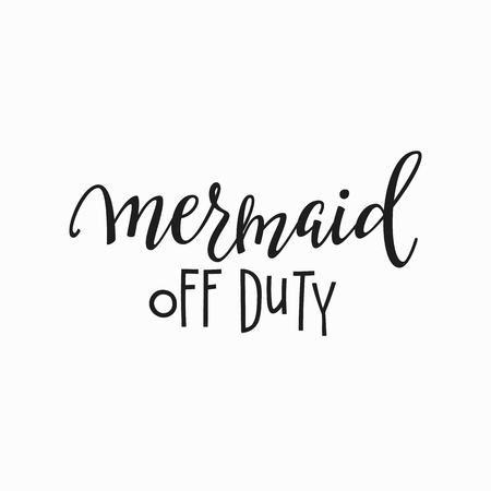 Mermaid off duty girl t-shirt quote lettering. Calligraphy inspiration graphic design typography element. Hand written postcard. Cute simple vector sign.