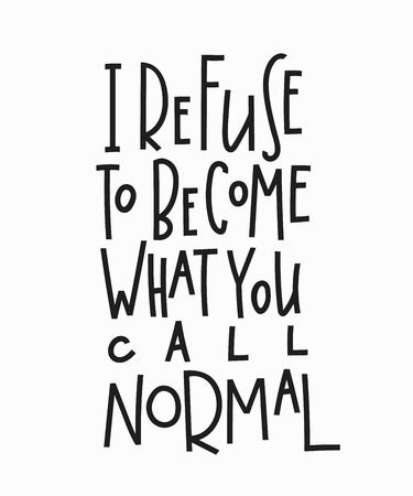 black family: I refuse to become what you call normal quote lettering. Calligraphy inspiration graphic design typography element. Hand written postcard. Cute simple vector sign.