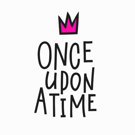 Once upon a time Lettering fairy tale girl overlay. Motivational quote. Cute inspiration typography. Calligraphy postcard poster photo graphic design element. Hand written sign. Princess party decor