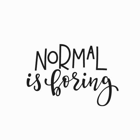 black family: Normal is boring quote lettering. Calligraphy inspiration graphic design typography element. Hand written postcard. Cute simple vector sign.