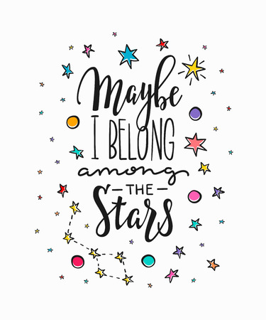 Maybe i belong among the stars love romantic travel cosmos space astronomy quote lettering. Calligraphy inspiration graphic design typography element. Hand written postcard. Cute simple vector sign.