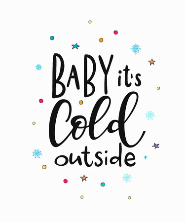 Baby its cold outside Merry Christmas Happy New Year simple lettering. Calligraphy postcard or poster graphic design element. Hand written sign. Photo overlay Winter Holidays vector. Santa Bright Days