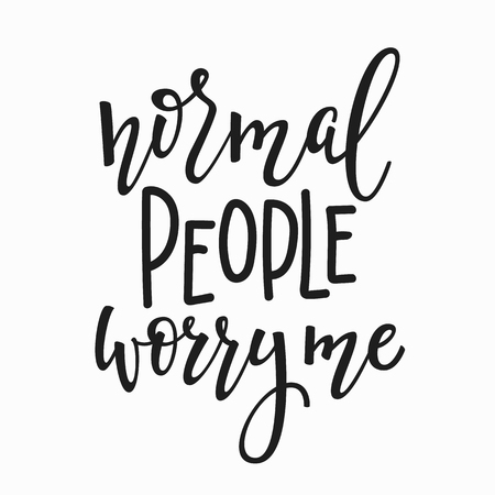 vintage postcard: Normal people worry me quote lettering or Calligraphy inspiration graphic design typography element or Hand written postcard.